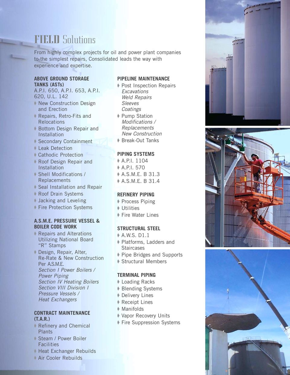 142 New Construction Design and Erection Repairs, Retro-Fits and Relocations Bottom Design Repair and Installation Secondary Containment Leak Detection Cathodic Protection Roof Design Repair and