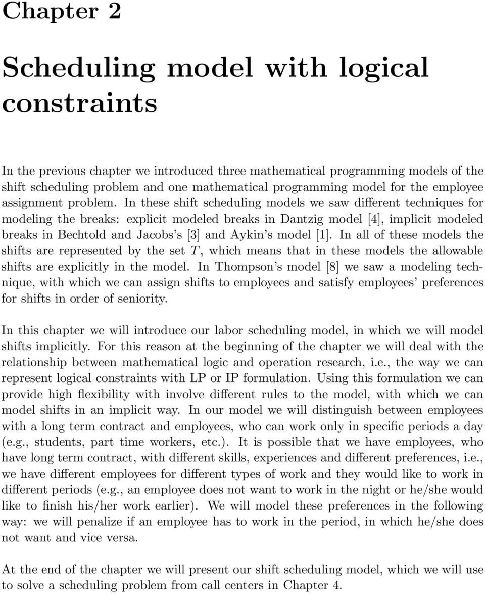 In these shift scheduling models we saw different techniques for modeling the breaks: explicit modeled breaks in Dantzig model [4], implicit modeled breaks in Bechtold and Jacobs s [3] and Aykin s