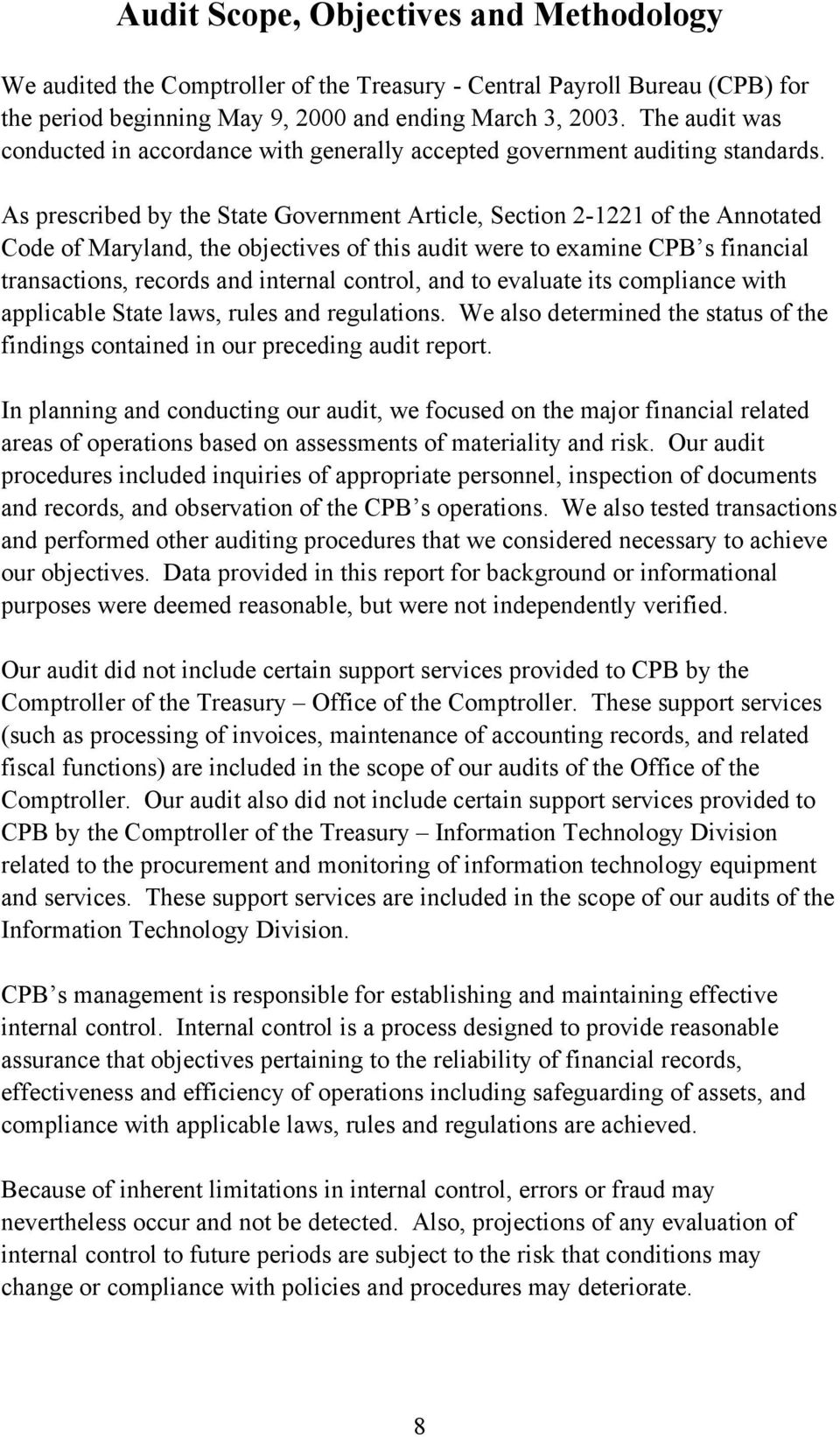 As prescribed by the State Government Article, Section 2-1221 of the Annotated Code of Maryland, the objectives of this audit were to examine CPB s financial transactions, records and internal