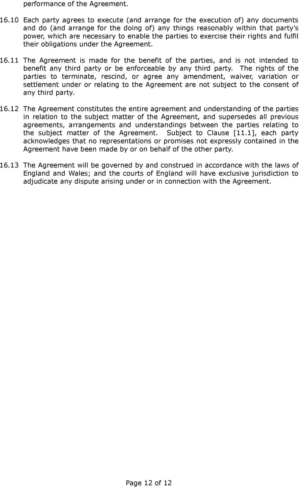 the parties to exercise their rights and fulfil their obligations under the Agreement. 16.