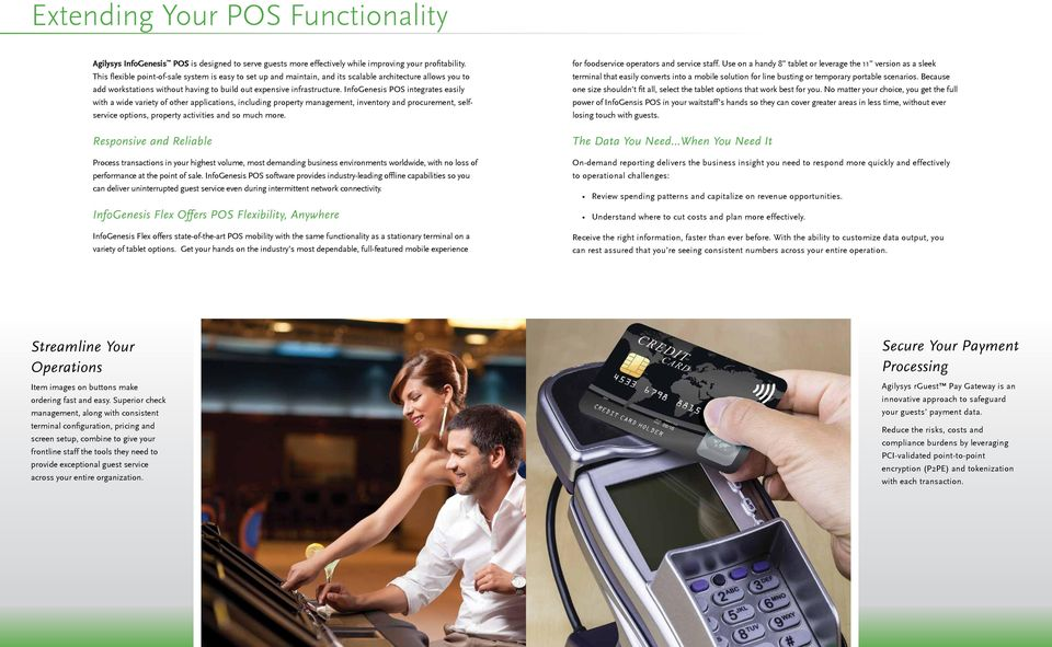 InfoGenesis POS integrates easily with a wide variety of other applications, including property management, inventory and procurement, selfservice options, property activities and so much more.