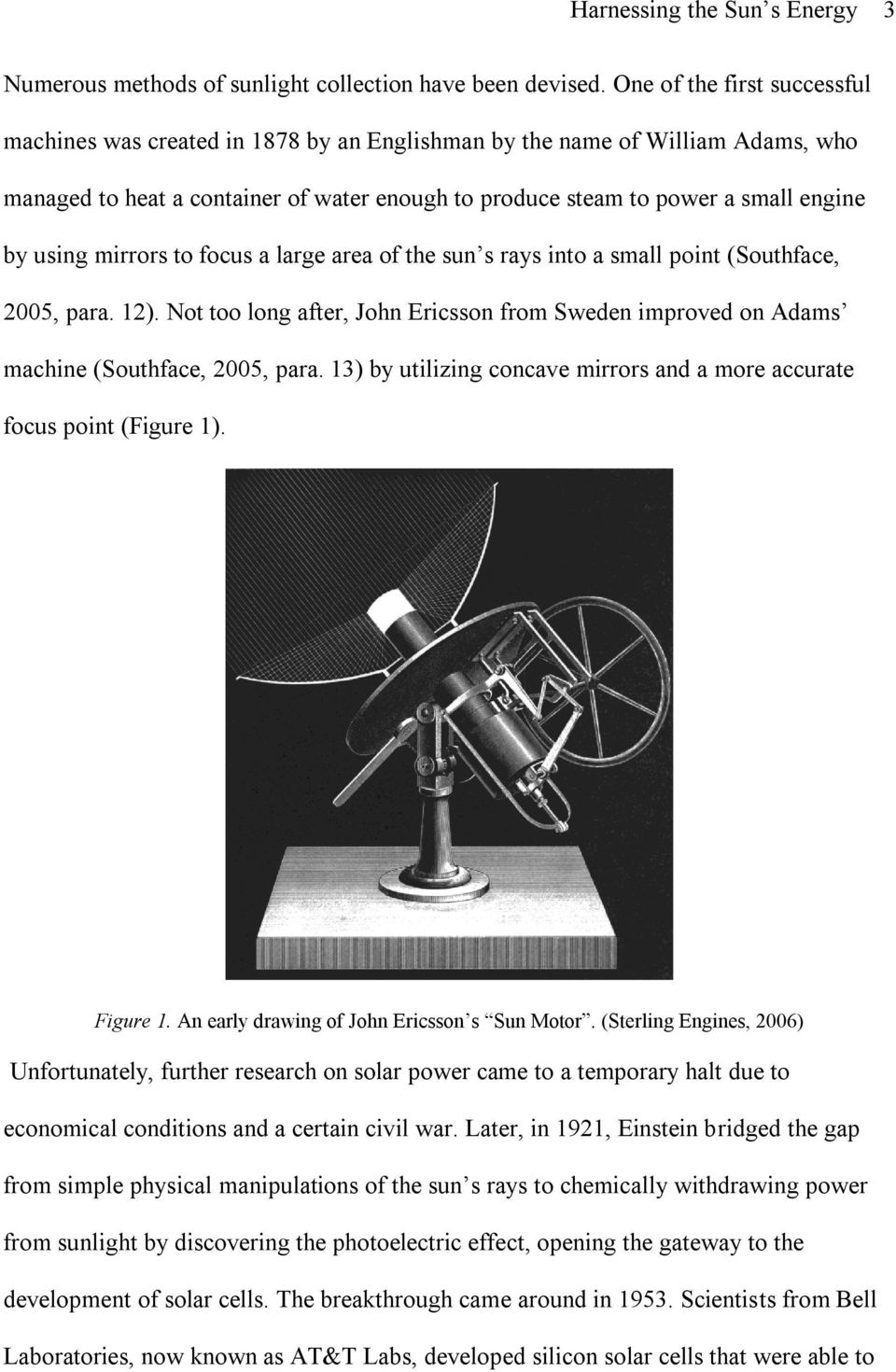 using mirrors to focus a large area of the sun s rays into a small point (Southface, 2005, para. 12). Not too long after, John Ericsson from Sweden improved on Adams machine (Southface, 2005, para.