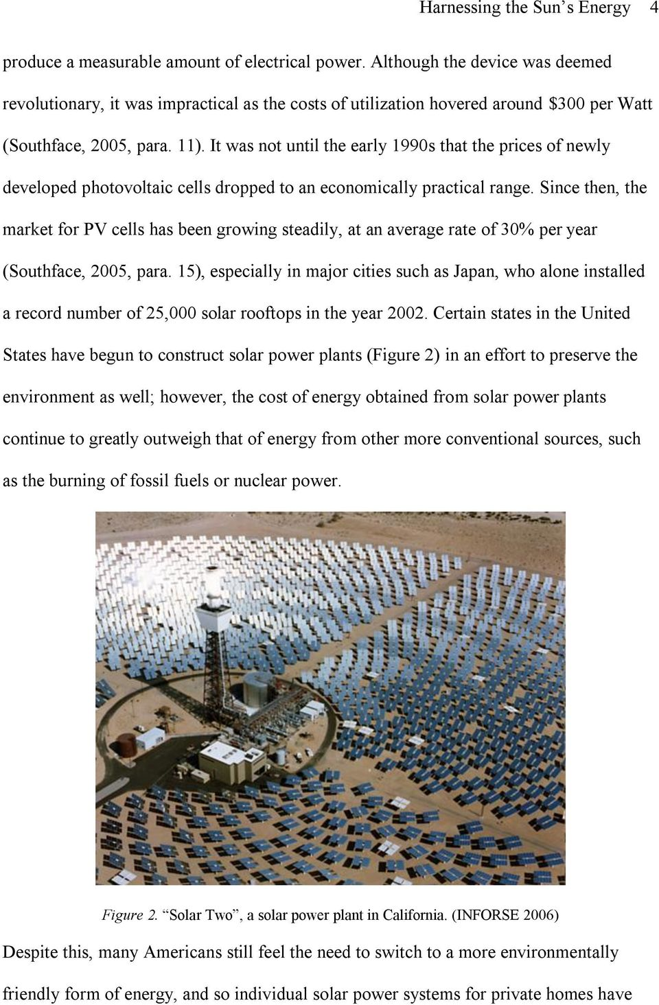 It was not until the early 1990s that the prices of newly developed photovoltaic cells dropped to an economically practical range.