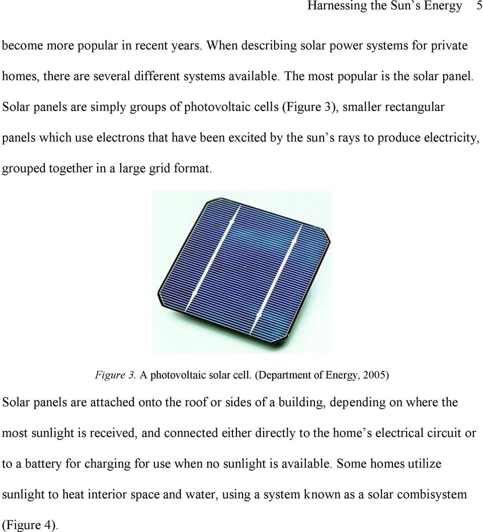 Solar panels are simply groups of photovoltaic cells (Figure 3), smaller rectangular panels which use electrons that have been excited by the sun s rays to produce electricity, grouped together in a