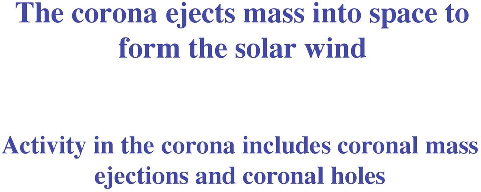 Activity in the corona includes