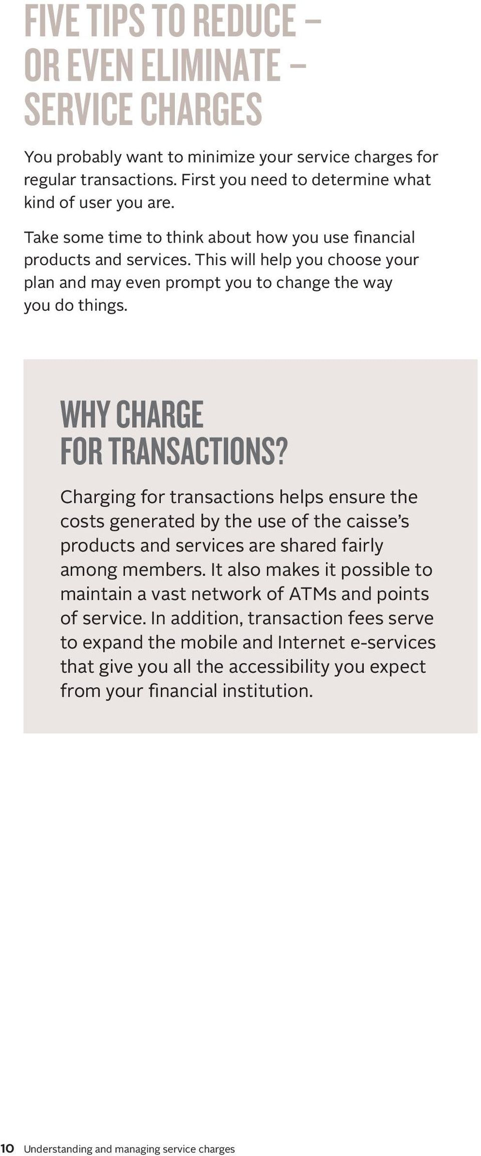 Charging for transactions helps ensure the costs generated by the use of the caisse s products and services are shared fairly among members.