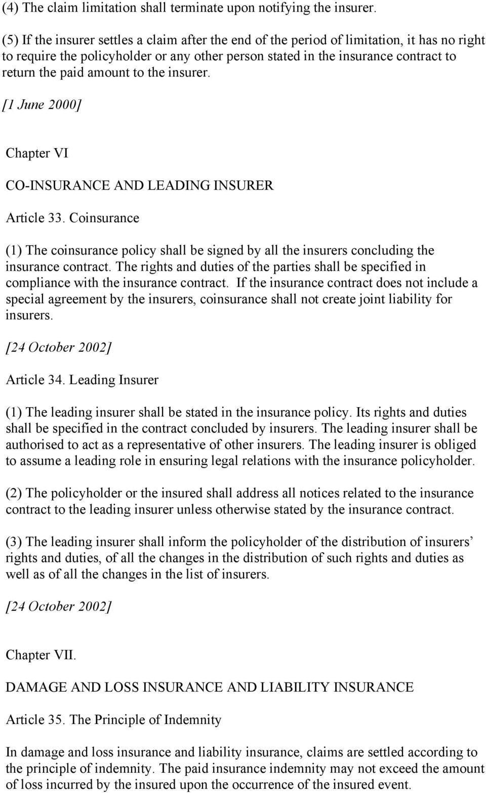 amount to the insurer. [1 June 2000] Chapter VI CO-INSURANCE AND LEADING INSURER Article 33.