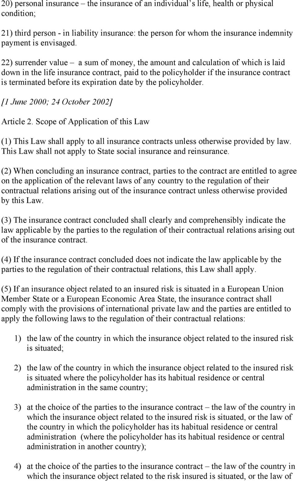 expiration date by the policyholder. [1 June 2000; 24 October 2002] Article 2. Scope of Application of this Law (1) This Law shall apply to all insurance contracts unless otherwise provided by law.