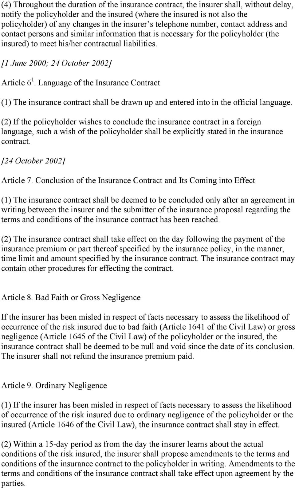 [1 June 2000; 24 October 2002] Article 6 1. Language of the Insurance Contract (1) The insurance contract shall be drawn up and entered into in the official language.