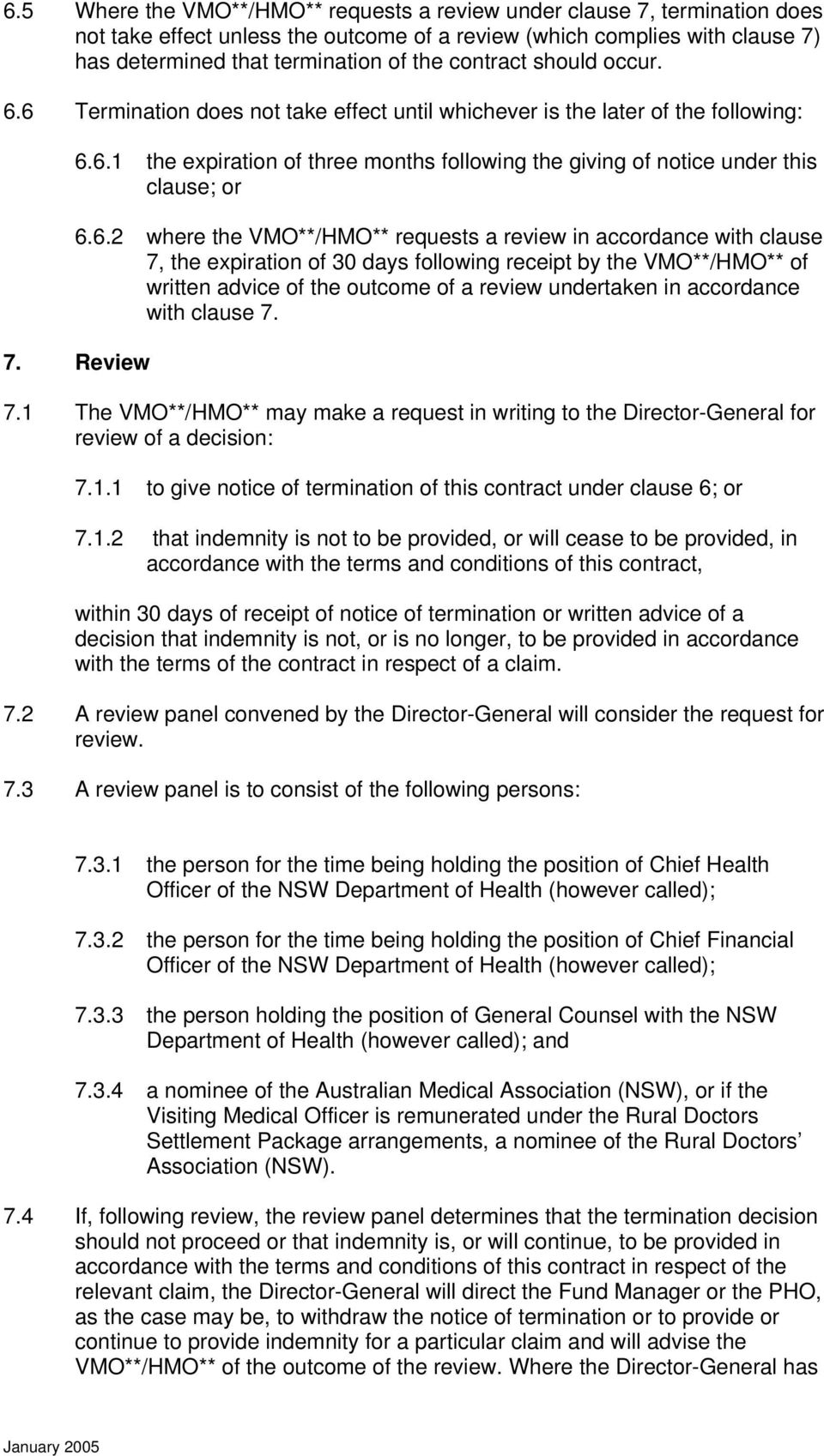 6.2 where the VMO**/HMO** requests a review in accordance with clause 7, the expiration of 30 days following receipt by the VMO**/HMO** of written advice of the outcome of a review undertaken in