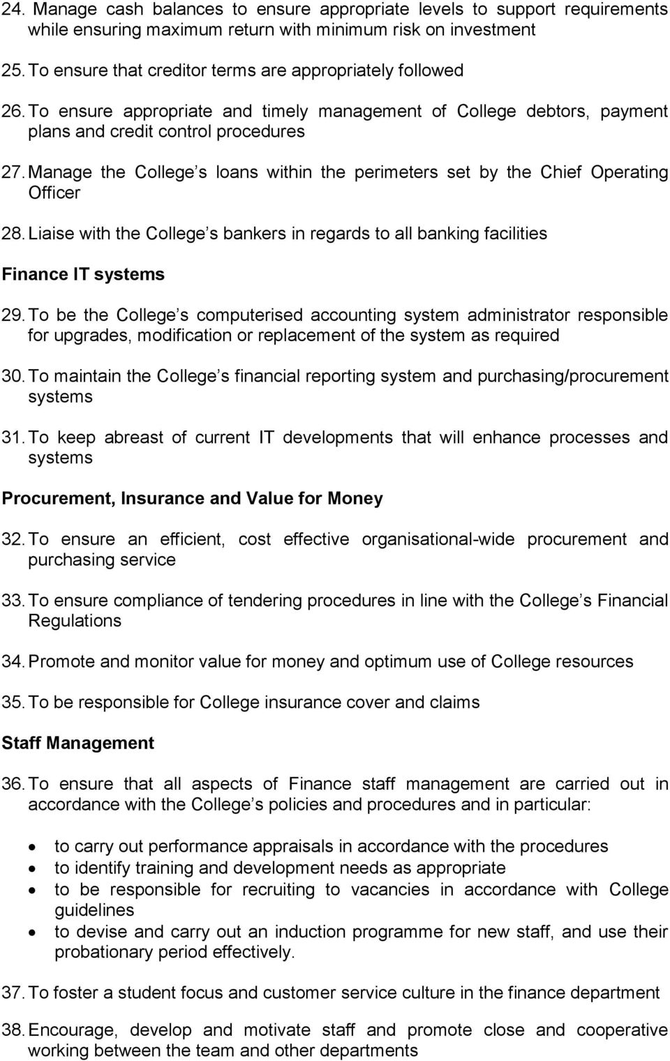Manage the College s loans within the perimeters set by the Chief Operating Officer 28. Liaise with the College s bankers in regards to all banking facilities Finance IT systems 29.