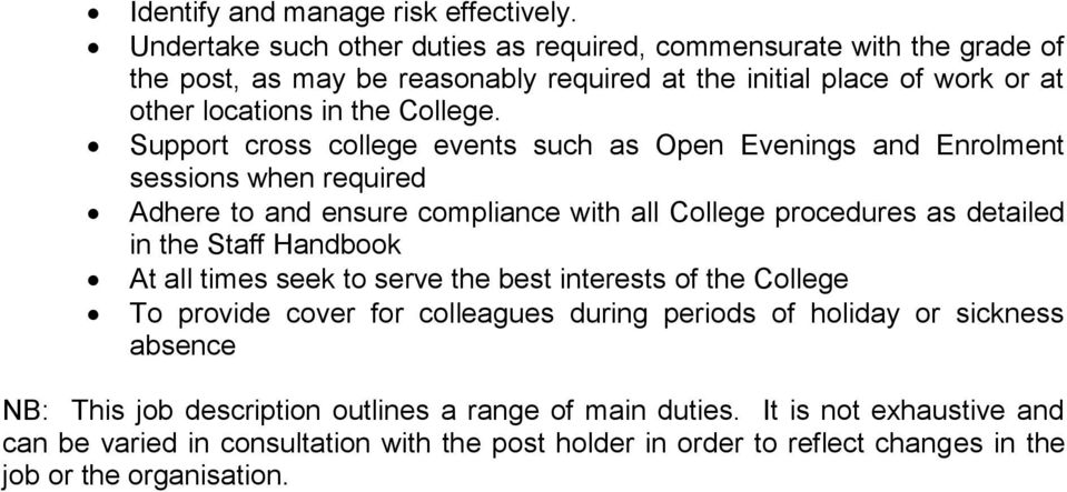 Support cross college events such as Open Evenings and Enrolment sessions when required Adhere to and ensure compliance with all College procedures as detailed in the Staff Handbook