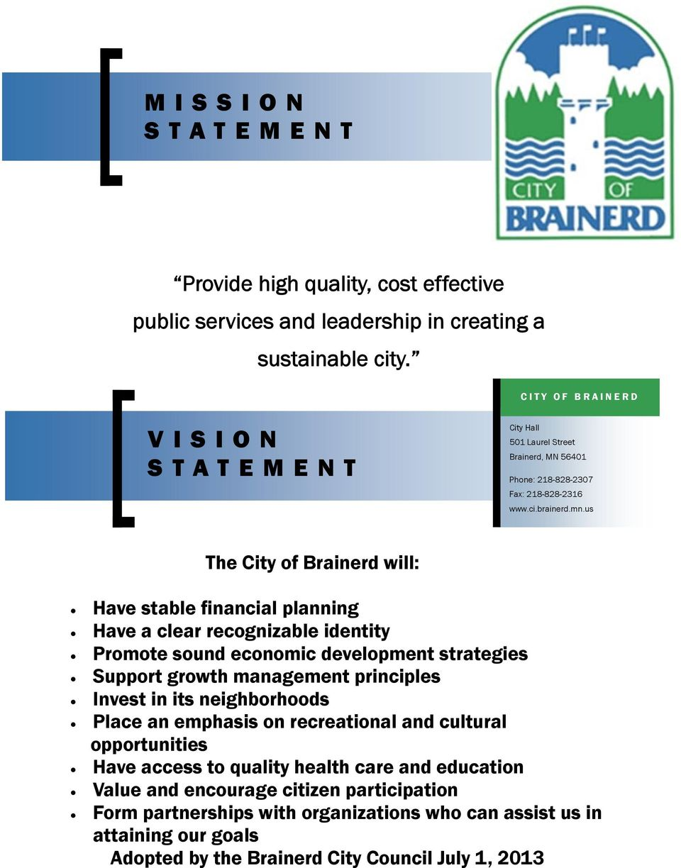 us The City of Brainerd will: Have stable financial planning Have a clear recognizable identity Promote sound economic development strategies Support growth management principles Invest