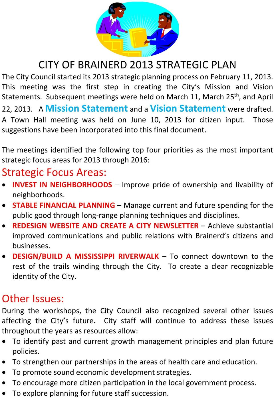 A Mission Statement and a Vision Statement were drafted. A Town Hall meeting was held on June 10, 2013 for citizen input. suggestions have been incorporated into this final document.