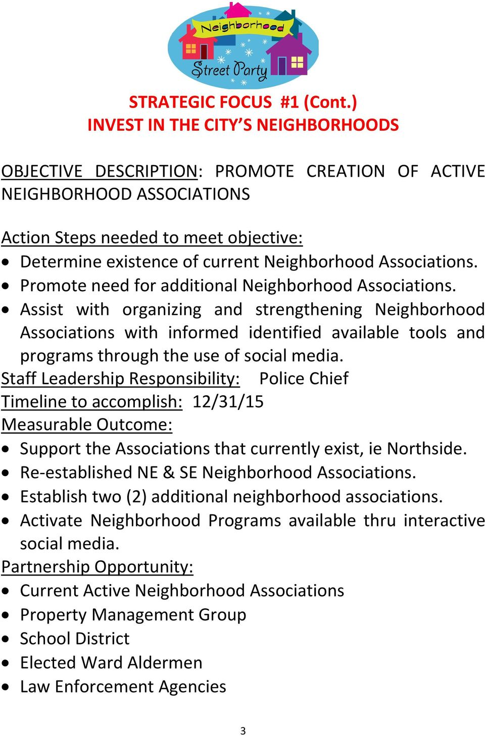 Assist with organizing and strengthening Neighborhood Associations with informed identified available tools and programs through the use of social media.