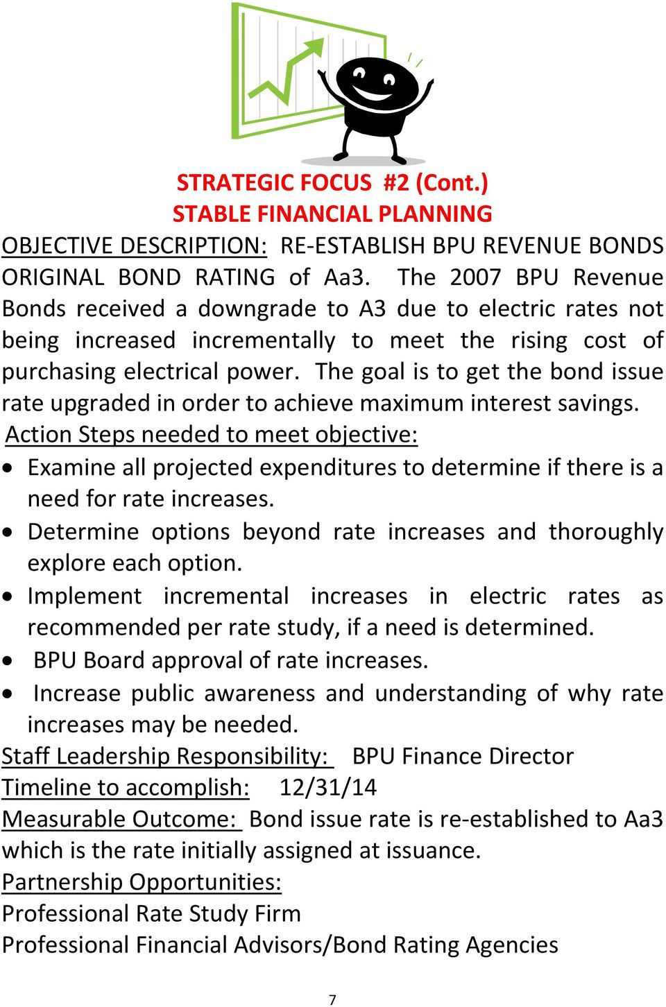 The goal is to get the bond issue rate upgraded in order to achieve maximum interest savings. Examine all projected expenditures to determine if there is a need for rate increases.