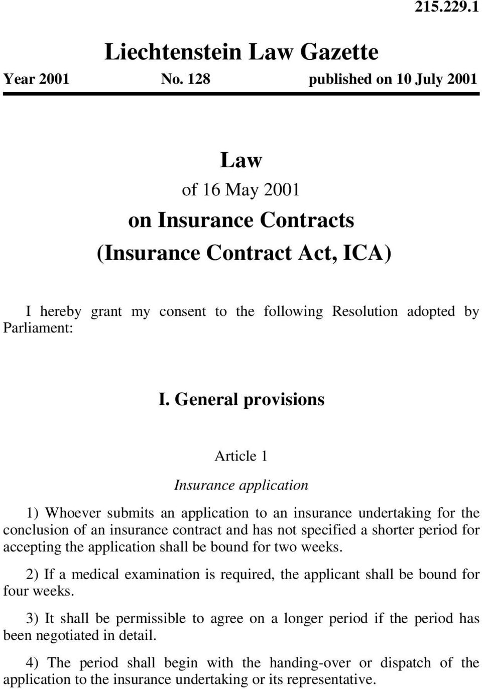 General provisions Article 1 Insurance application 1) Whoever submits an application to an insurance undertaking for the conclusion of an insurance contract and has not specified a shorter period for