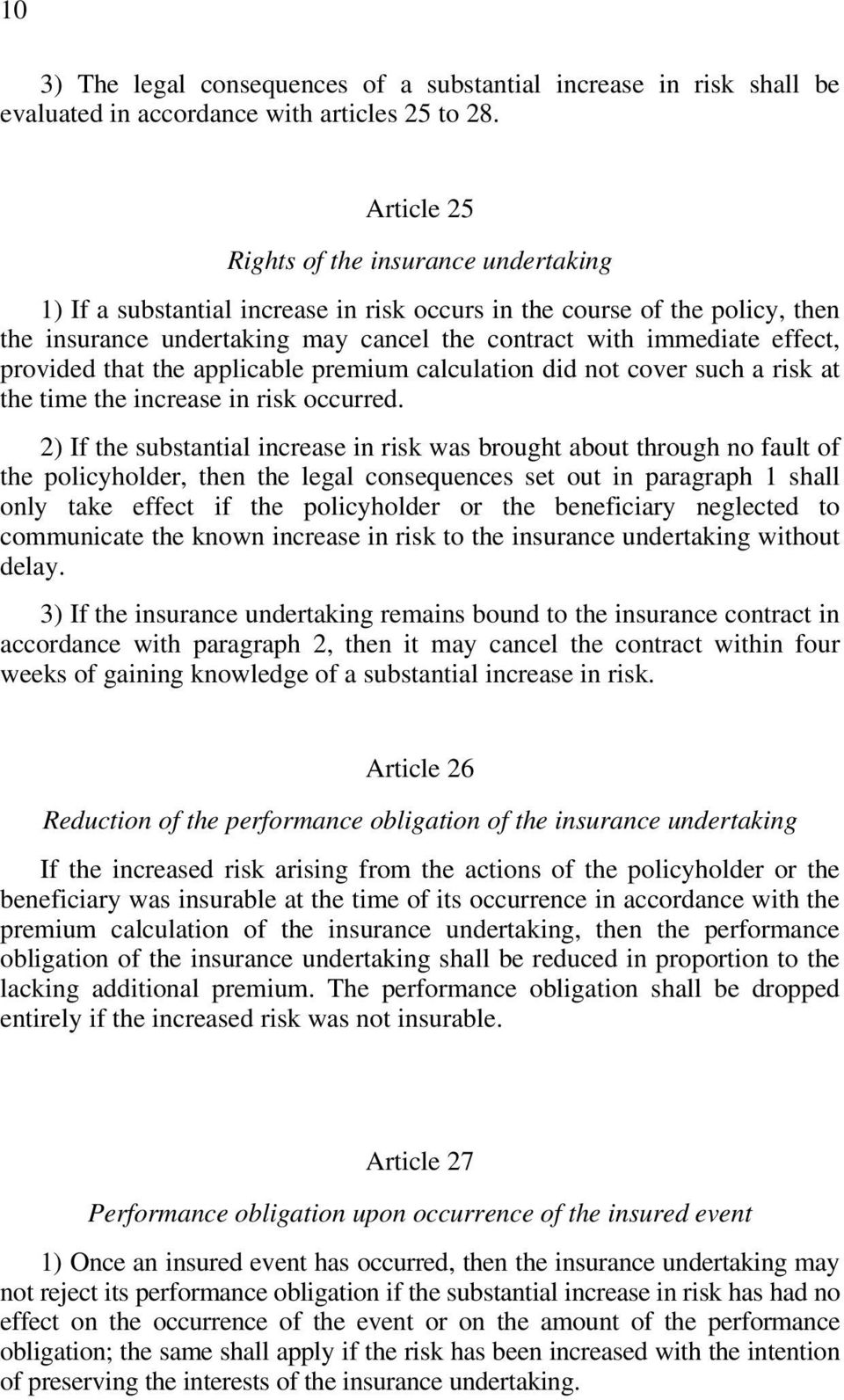 provided that the applicable premium calculation did not cover such a risk at the time the increase in risk occurred.