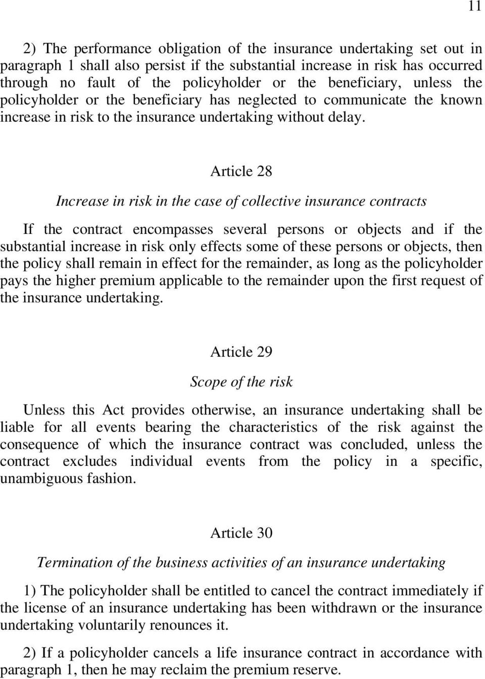 Article 28 Increase in risk in the case of collective insurance contracts If the contract encompasses several persons or objects and if the substantial increase in risk only effects some of these