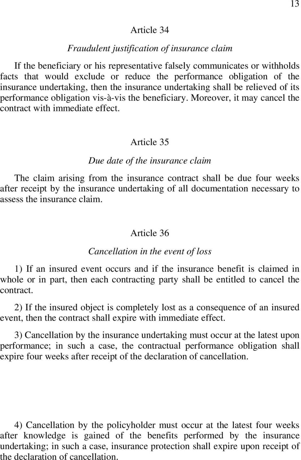 Article 35 Due date of the insurance claim The claim arising from the insurance contract shall be due four weeks after receipt by the insurance undertaking of all documentation necessary to assess