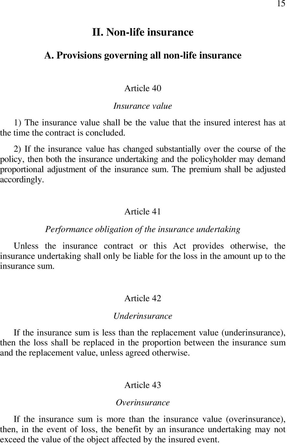 2) If the insurance value has changed substantially over the course of the policy, then both the insurance undertaking and the policyholder may demand proportional adjustment of the insurance sum.