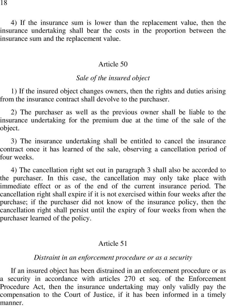 2) The purchaser as well as the previous owner shall be liable to the insurance undertaking for the premium due at the time of the sale of the object.