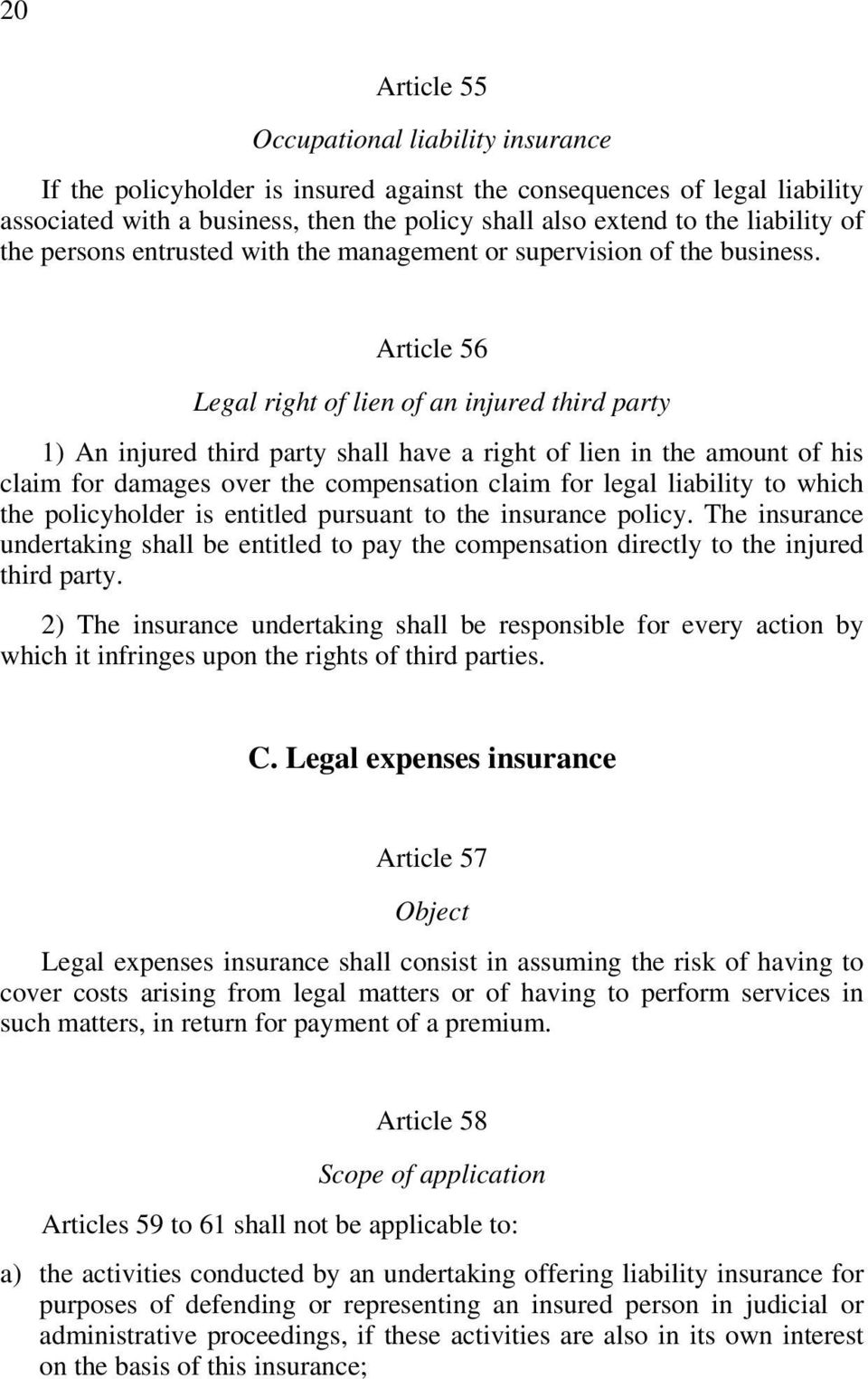 Article 56 Legal right of lien of an injured third party 1) An injured third party shall have a right of lien in the amount of his claim for damages over the compensation claim for legal liability to