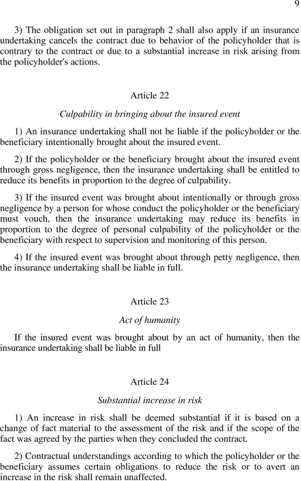 Article 22 Culpability in bringing about the insured event 1) An insurance undertaking shall not be liable if the policyholder or the beneficiary intentionally brought about the insured event.