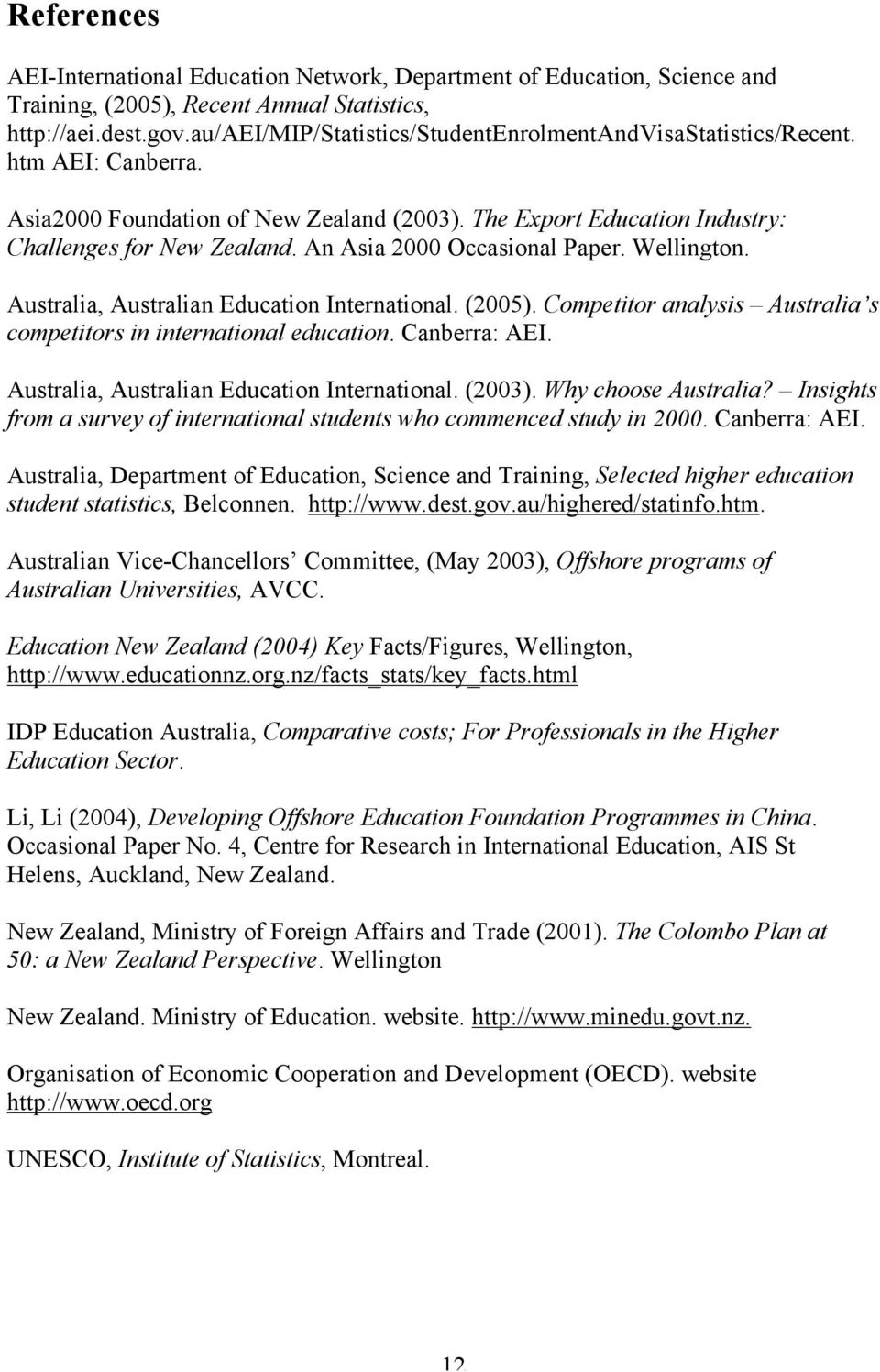 An Asia 2000 Occasional Paper. Wellington. Australia, Australian Education International. (2005). Competitor analysis Australia s competitors in international education. Canberra: AEI.
