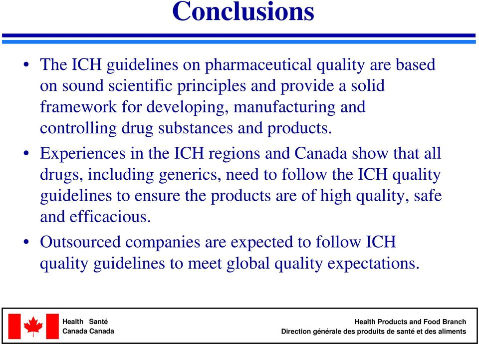 Experiences in the ICH regions and Canada show that all drugs, including generics, need to follow the ICH quality guidelines