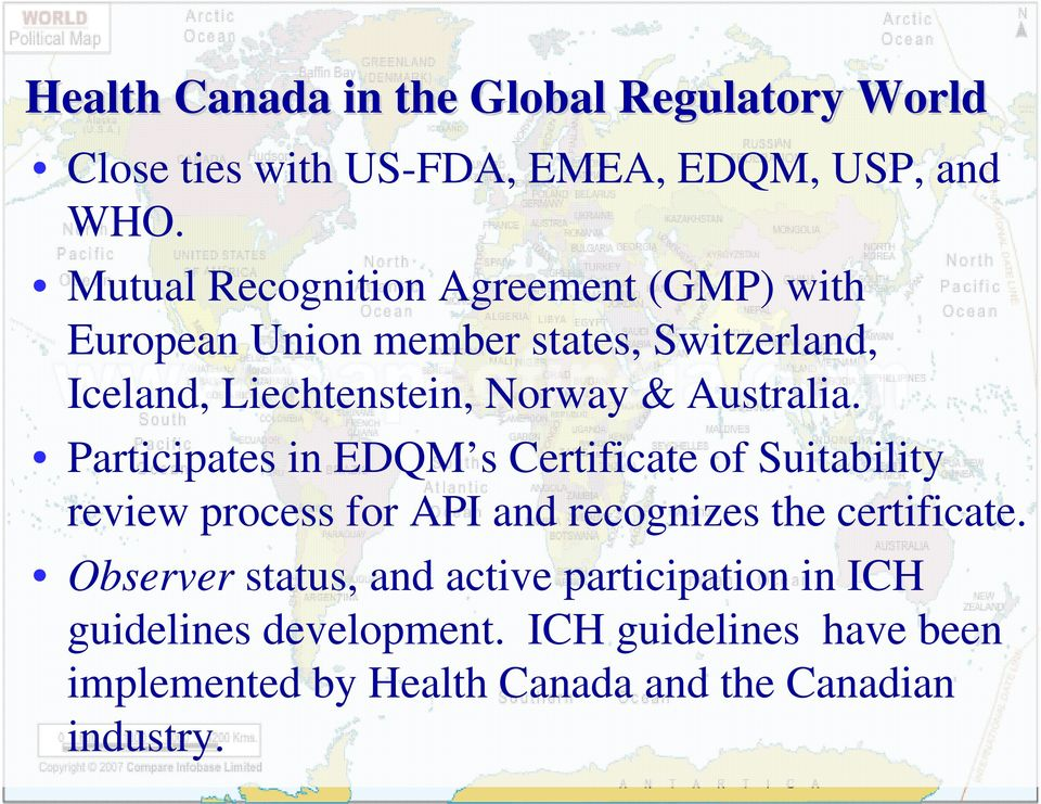 Australia. Participates in EDQM s Certificate of Suitability review process for API and recognizes the certificate.