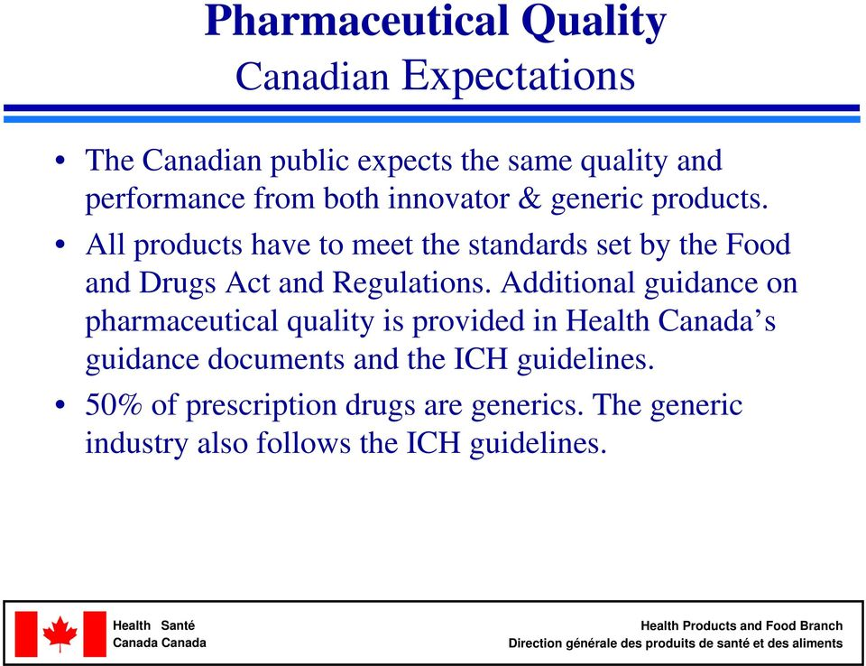 All products have to meet the standards set by the Food and Drugs Act and Regulations.