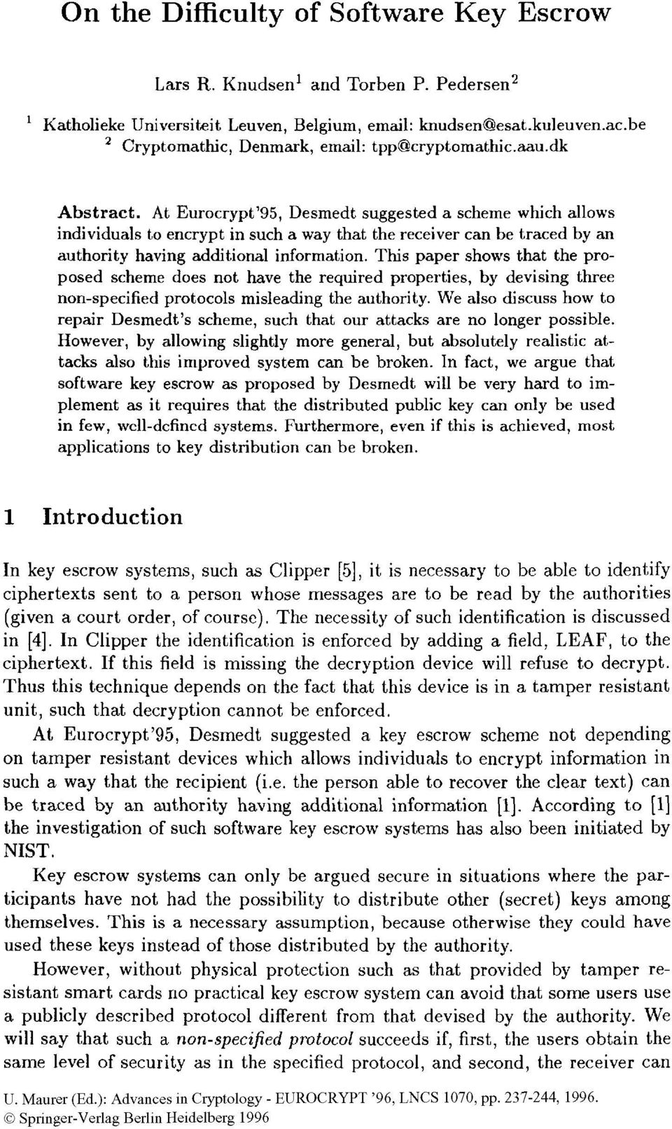 At Eurocrypt 95, Desmedt suggested a scheme which allows individuals to encrypt in such a way that the receiver can be traced by an authority having additional information.