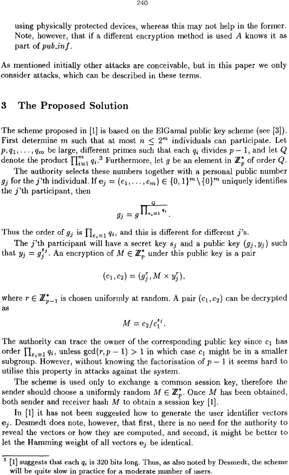 3 The Proposed Solution The scheme proposed in [l] is based on the ElGamal public key scheme (see [3]). First determine m such that at most n _< 2 individuals can participate. Let p, 41,.