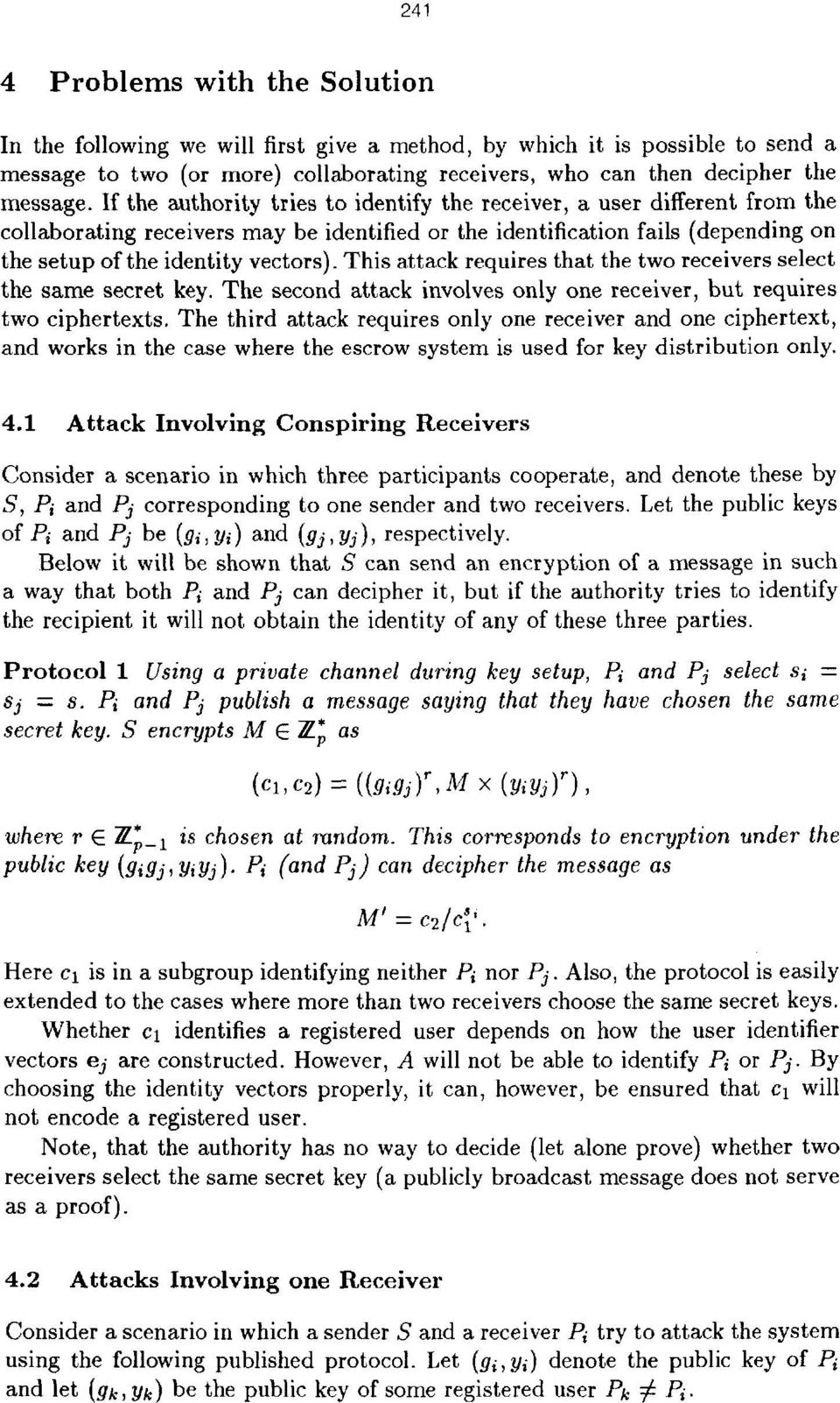 This attack requires that the two receivers select the same secret key. The second attack involves only one receiver, but requires two ciphertexts.
