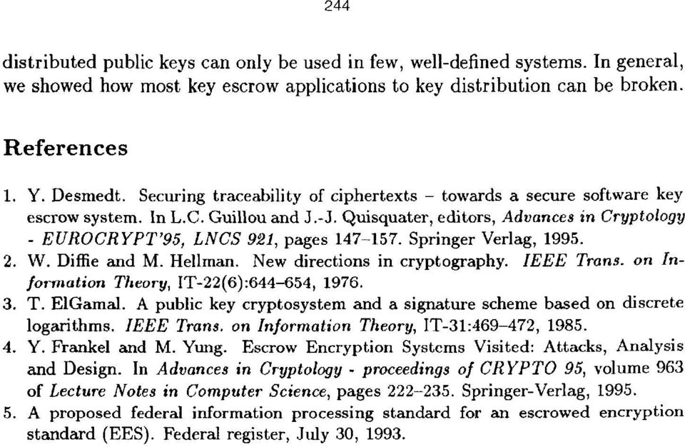 Springer Verlag, 1995. 2. W. Diffie and M. Hellman. New directions in cryptography. ZEEE Trans. on Information Theory, IT-22(6):644-654, 1976. 3. T. ElGamal.