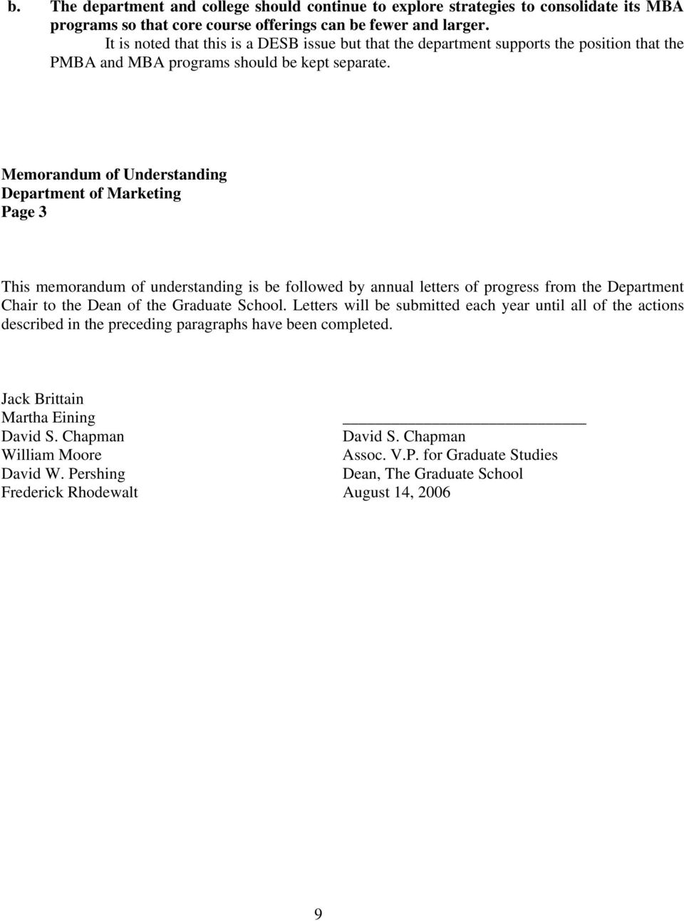 Memorandum of Understanding Department of Marketing Page 3 This memorandum of understanding is be followed by annual letters of progress from the Department Chair to the Dean of the Graduate School.