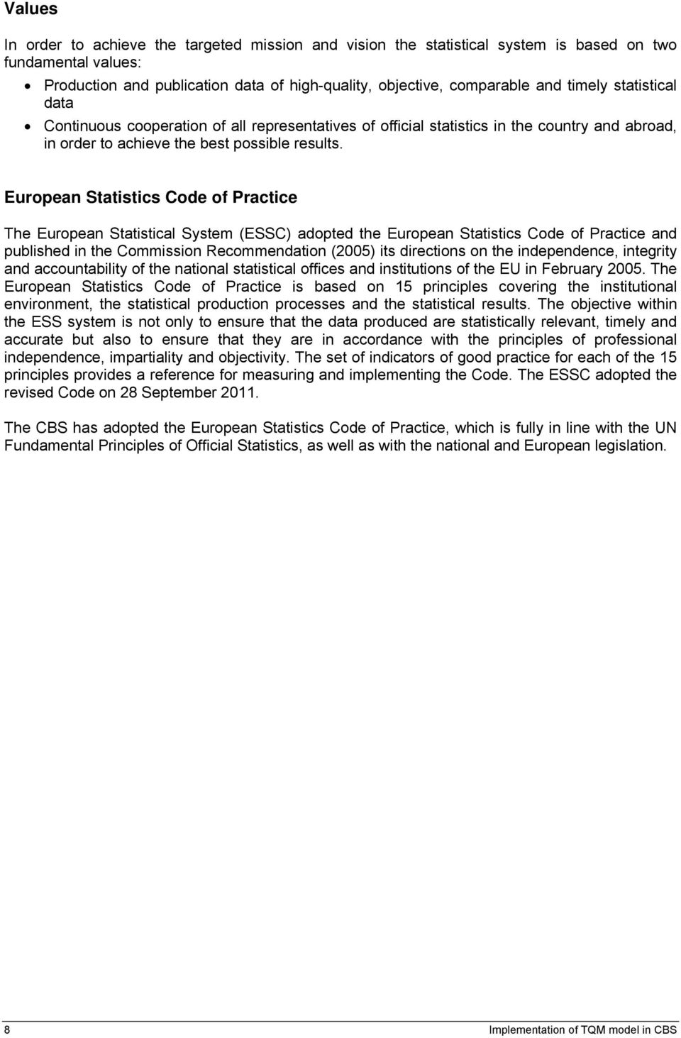 European Statistics Code of Practice The European Statistical System (ESSC) adopted the European Statistics Code of Practice and published in the Commission Recommendation (2005) its directions on
