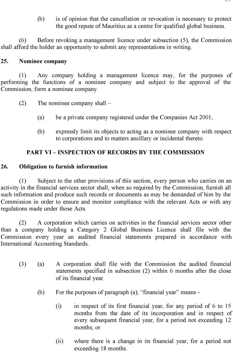 Nominee company (1) Any company holding a management licence may, for the purposes of performing the functions of a nominee company and subject to the approval of the Commission, form a nominee