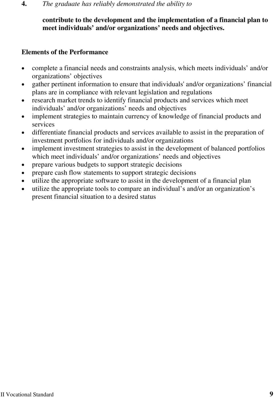 and/or organizations financial plans are in compliance with relevant legislation and regulations research market trends to identify financial products and services which meet individuals and/or