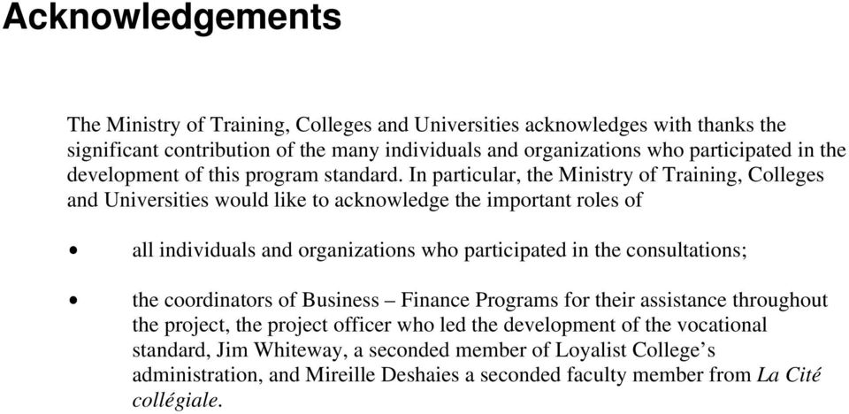 In particular, the Ministry of Training, Colleges and Universities would like to acknowledge the important roles of $ all individuals and organizations who participated in the