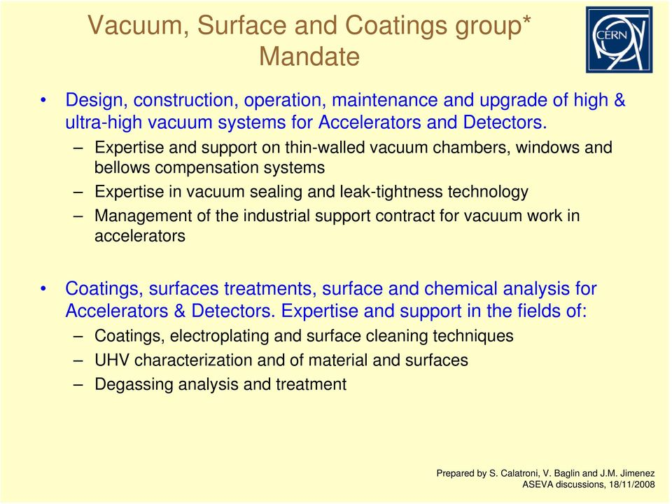 the industrial support contract for vacuum work in accelerators Coatings, surfaces treatments, surface and chemical analysis for Accelerators & Detectors.