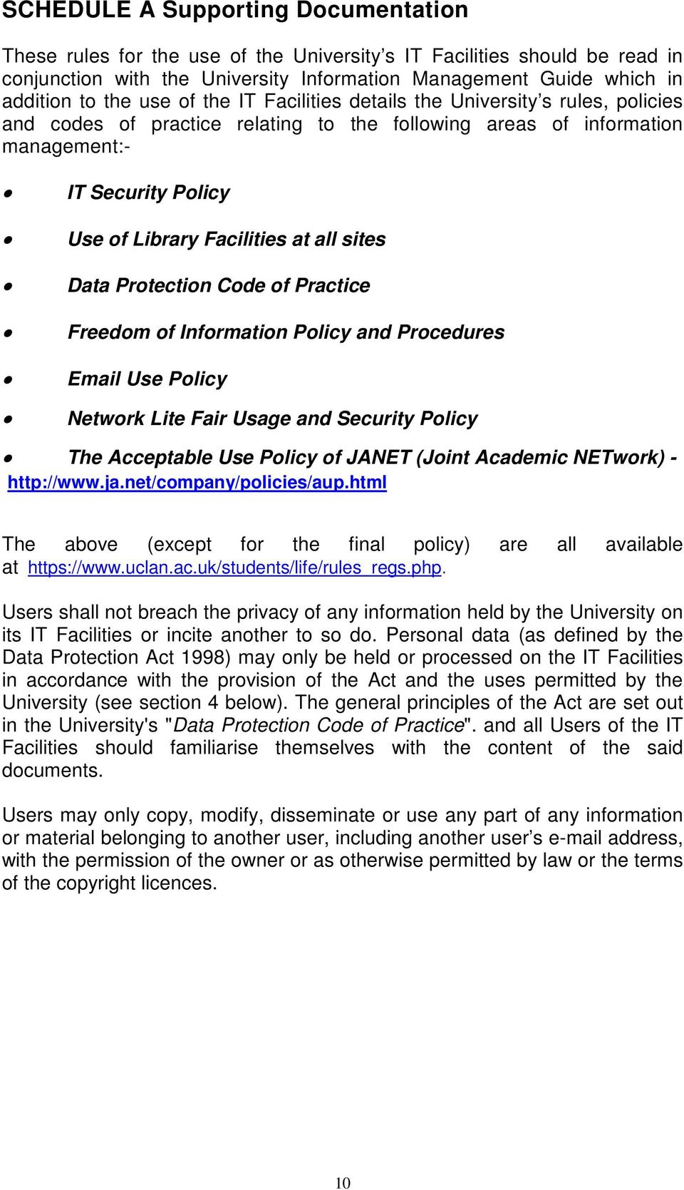 sites Data Protection Code of Practice Freedom of Information Policy and Procedures Email Use Policy Network Lite Fair Usage and Security Policy The Acceptable Use Policy of JANET (Joint Academic