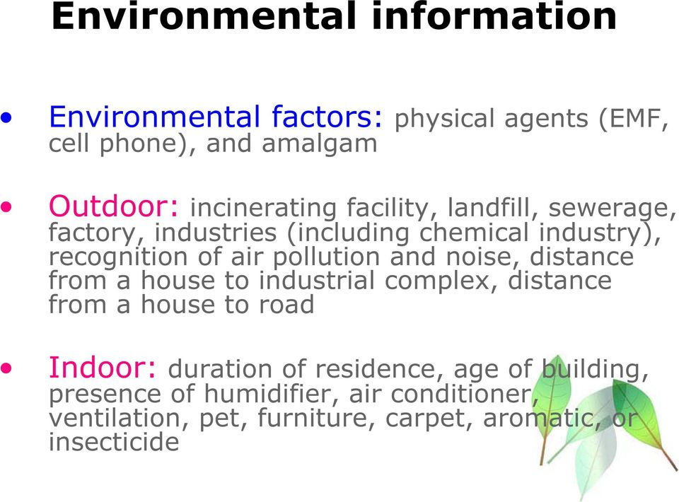 pollution and noise, distance from a house to industrial complex, distance from a house to road Indoor: duration of