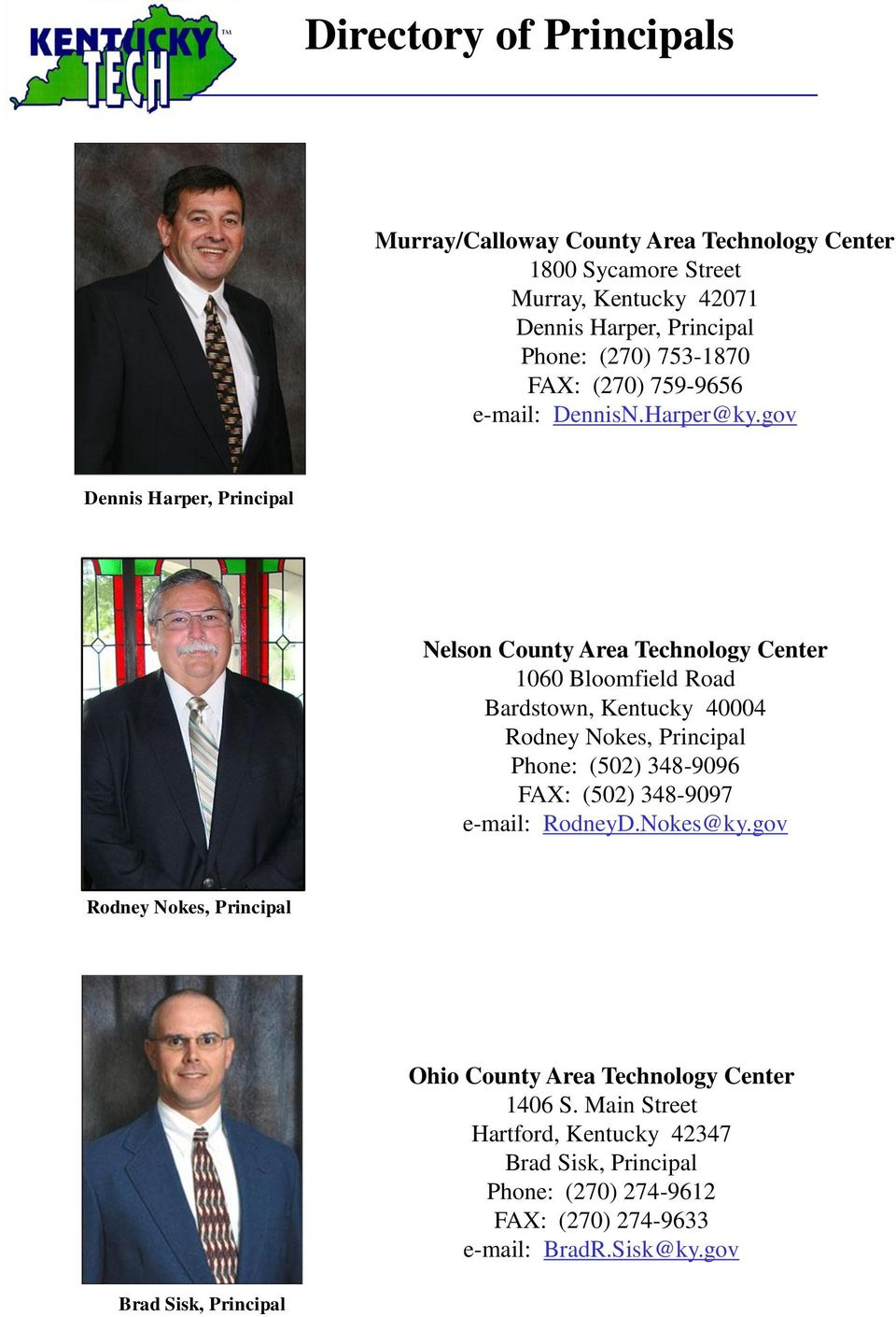 gov Dennis Harper, Principal Nelson County Area Technology Center 1060 Bloomfield Road Bardstown, Kentucky 40004 Rodney Nokes, Principal Phone: (502)