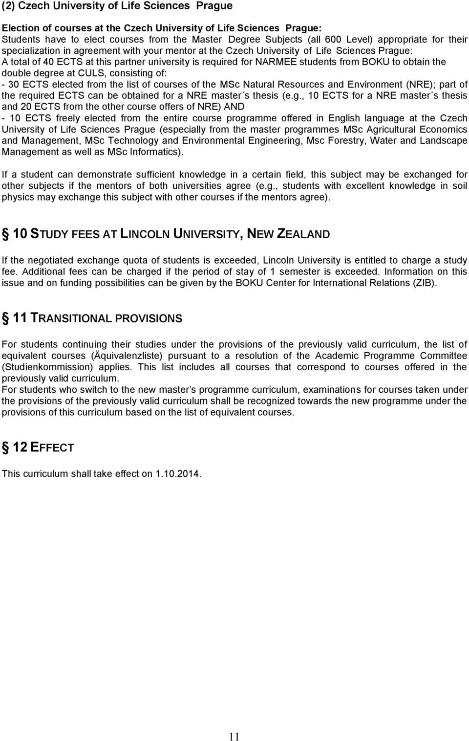 BOKU to obtain the double degree at CULS, consisting of: - 30 ECTS elected from the list of courses of the MSc Natural Resources and Environment (NRE); part of the required ECTS can be obtained for a