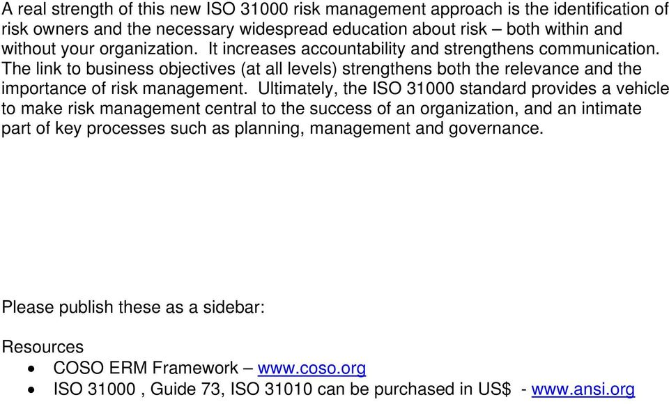 The link to business objectives (at all levels) strengthens both the relevance and the importance of risk management.
