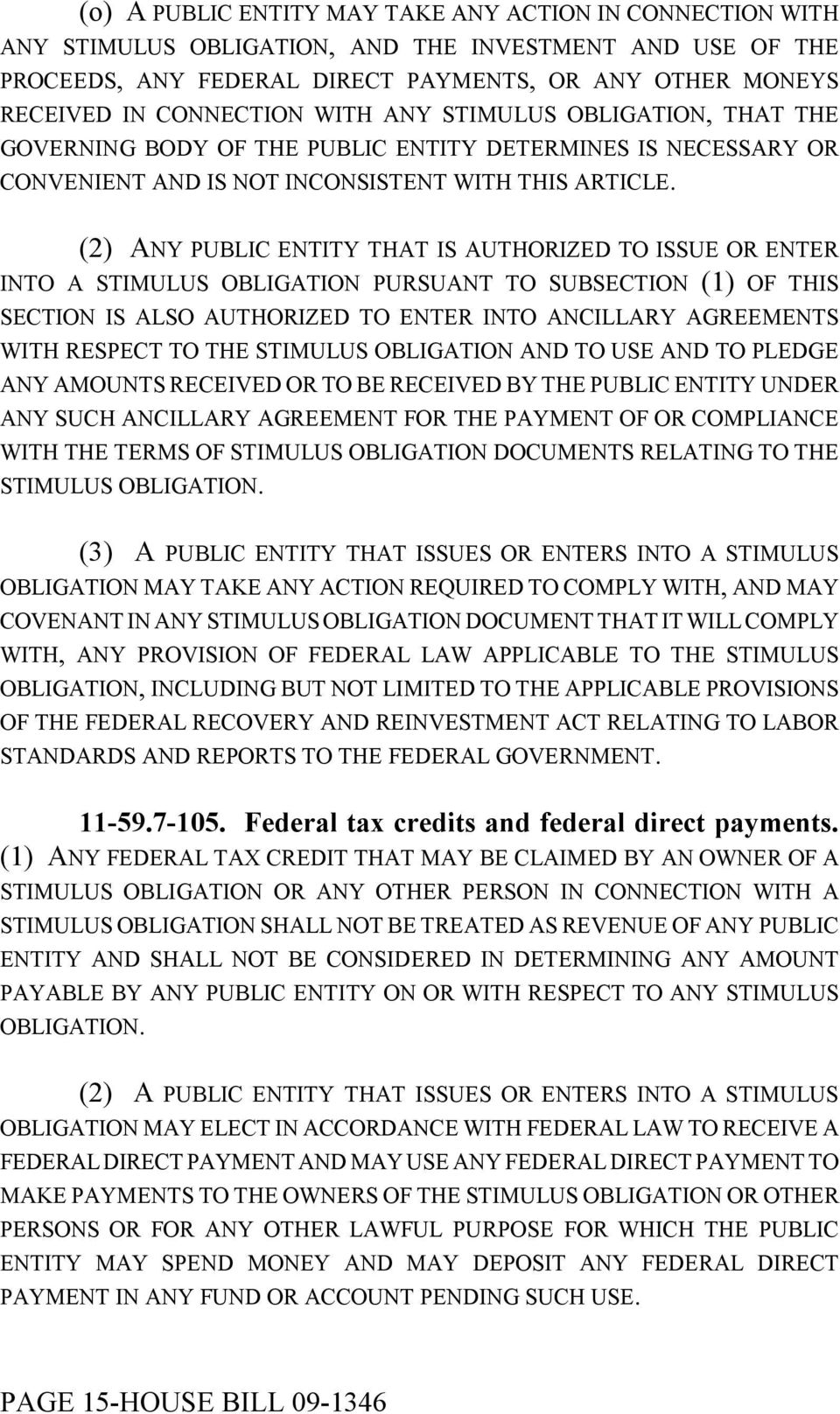 (2) ANY PUBLIC ENTITY THAT IS AUTHORIZED TO ISSUE OR ENTER INTO A STIMULUS OBLIGATION PURSUANT TO SUBSECTION (1) OF THIS SECTION IS ALSO AUTHORIZED TO ENTER INTO ANCILLARY AGREEMENTS WITH RESPECT TO