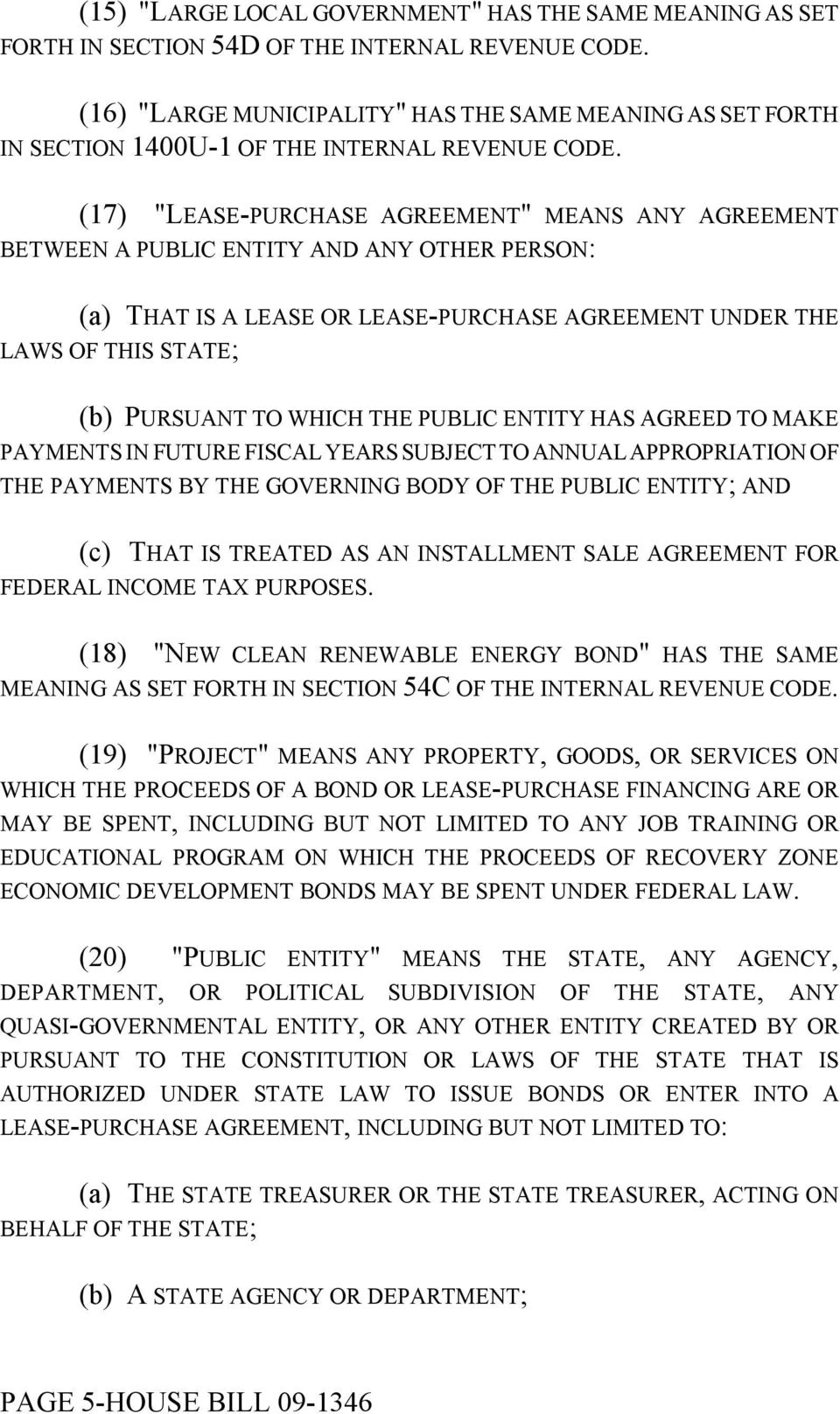 "(17) ""LEASE-PURCHASE AGREEMENT"" MEANS ANY AGREEMENT BETWEEN A PUBLIC ENTITY AND ANY OTHER PERSON: (a) THAT IS A LEASE OR LEASE-PURCHASE AGREEMENT UNDER THE LAWS OF THIS STATE; (b) PURSUANT TO WHICH"