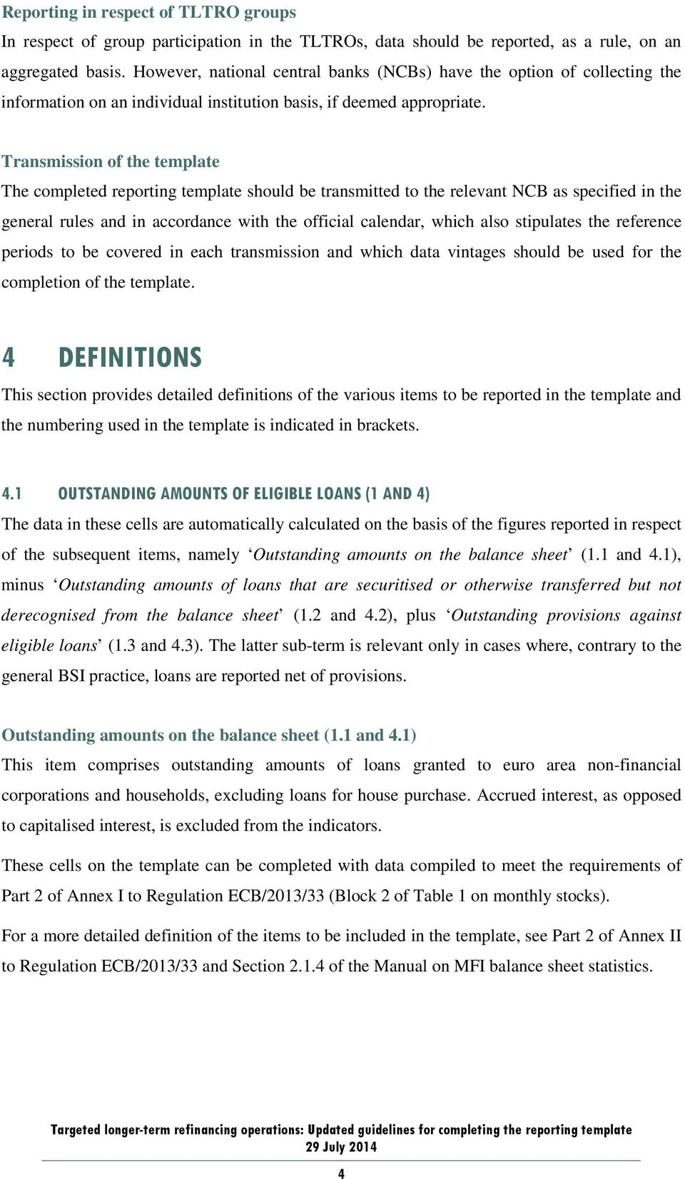 Transmission of the template The completed reporting template should be transmitted to the relevant NCB as specified in the general rules and in accordance with the official calendar, which also